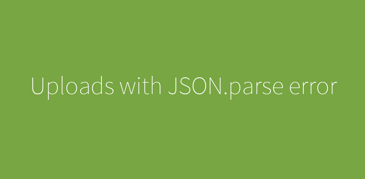 Uploads with JSON parse error
